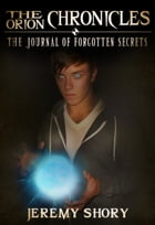 The Orion Chronicles: The Journal of Forgotten Secrets by Jeremy Shory