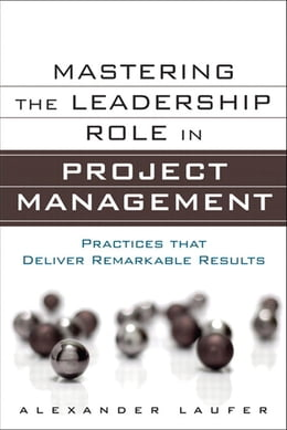 Book Mastering the Leadership Role in Project Management: Practices that Deliver Remarkable Results by Alexander Laufer