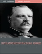 Inaugural Addresses: President Grover Clevelands Second Inaugural Address (Illustrated) by Grover Cleveland