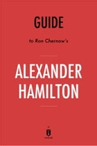 Guide to Ron Chernow's Alexander Hamilton by Instaread by Instaread