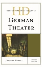 Historical Dictionary of German Theater by William Grange