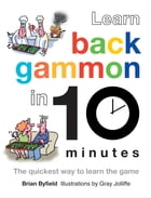 Learn Backgammon in 10 Minutes: The Quickest Way to Learn the Game by Gray Jolliffe