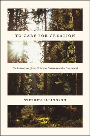 To Care for Creation The Emergence of the Religious Environmental Movement