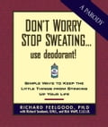 Don't Worry Stop Sweating. Use Deodorant 248a06d1-1de6-42f5-9bc6-eed3e9d41f6b
