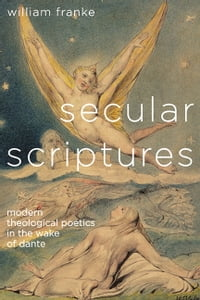 Secular Scriptures: Modern Theological Poetics in the Wake of Dante