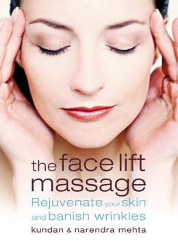 Book The Face Lift Massage: Rejuvenate Your Skin and Reduce Fine Lines and Wrinkles by Narendra Mehta