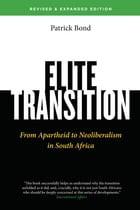 Elite Transition - Revised and Expanded Edition: From Apartheid to Neoliberalism in South Africa by Patrick Bond