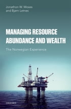 Managing Resource Abundance and Wealth: The Norwegian Experience by Jonathon W. Moses
