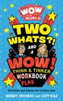 Wow in the World: Two Whats?! and a Wow! Think & Tinker Playbook Cover Image