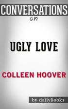 Ugly Love by Colleen Hoover , Conversation Starters by dailyBooks