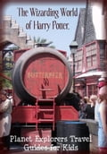 The Unofficial Guide to The Wizarding World of Harry Potter: A Planet Explorers Travel Guide for Kids 65da5965-66f5-4d74-b814-f38f546cb4bf