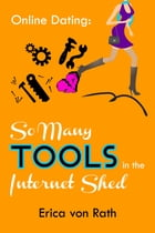 Online Dating: So Many Tools in the Internet Shed by Erica von Rath
