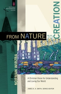 From Nature to Creation (The Church and Postmodern Culture): A Christian Vision for Understanding…