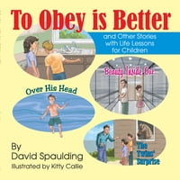 To Obey is Better: and Other Stories with Life Lessons for Children