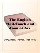 The English Mail-Coach And Joan Of Arc by Thomas De Quincey