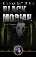 The Mystery of the Black Moriah: the second Bean and Ab mystery by David Crossman