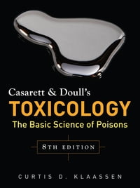 Casarett & Doull's Toxicology: The Basic Science of Poisons, Eighth Edition: The Basic Science of…
