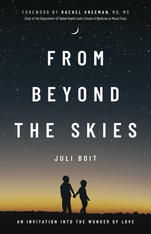 From Beyond the Skies: An Invitation Into the Wonder of Love by Juli Boit