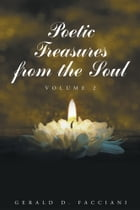 Poetic Treasures from the Soul, Volume 2 by Gerald Facciani