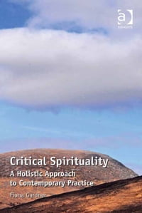 Critical Spirituality: A Holistic Approach to Contemporary Practice
