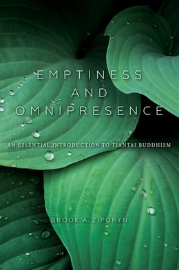 Book Emptiness and Omnipresence: An Essential Introduction to Tiantai Buddhism by Brook A. Ziporyn