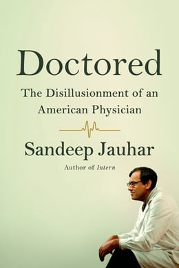 Book Doctored: The Disillusionment of an American Physician by Sandeep Jauhar