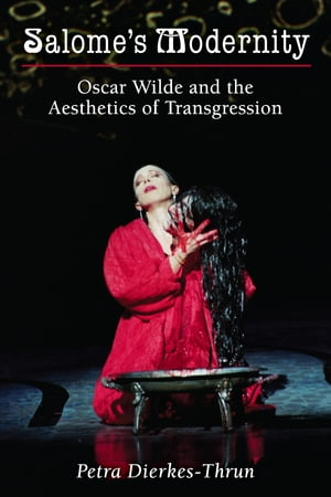 Salome's Modernity: Oscar Wilde and the Aesthetics of Transgression