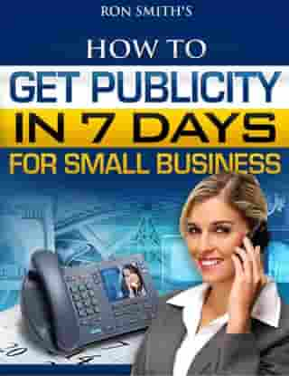 How To Get Publicity In Seven Days by Ron Smith