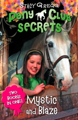Book Mystic and Blaze (Pony Club Secrets) by Stacy Gregg