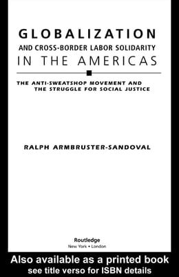 Book Globalization and Cross-Border Labor Solidarity in the Americas: The Anti-Sweatshop Movement and… by Armbruster-Sandoval, Ralph