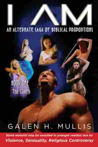 I AM, An Alternate Saga of Biblical Proportions : Book One: The Clan by Galen H. Mullis