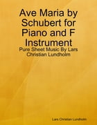 Ave Maria by Schubert for Piano and F Instrument - Pure Sheet Music By Lars Christian Lundholm by Lars Christian Lundholm