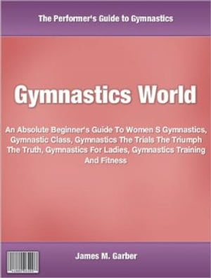Gymnastics World An Absolute Beginner's Guide To Women S Gymnastics,  Gymnastic Class,  Gymnastics The Trials The Triumph The Truth,  Gymnastics For Ladi