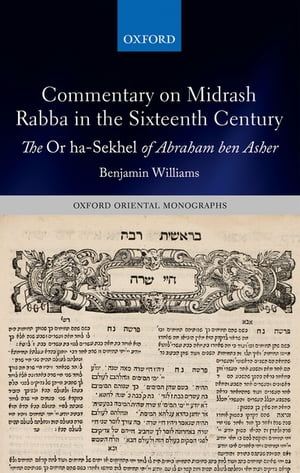 Commentary on Midrash Rabba in the Sixteenth Century The Or ha-Sekhel of Abraham ben Asher