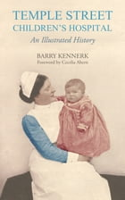 Temple Street Children's Hospital: An Illustrated History by Barry Kennerk