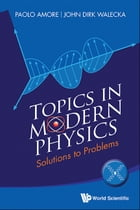 Topics in Modern Physics: Solutions to Problems by Paolo Amore