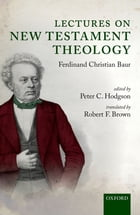 Lectures on New Testament Theology: by Ferdinand Christian Baur by Peter C. Hodgson
