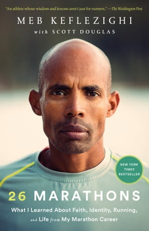 26 Marathons: What I Learned About Faith, Identity, Running, and Life from My Marathon Career by Meb Keflezighi