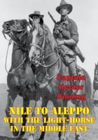 NILE TO ALEPPO: With The Light-Horse In The Middle East [Illustrated Edition]