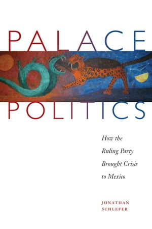 Palace Politics How the Ruling Party Brought Crisis to Mexico