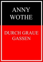 Durch graue Gassen by Anny Wothe