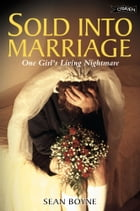 Sold Into Marriage: One Girl's Living Nightmare by Sean Boyne