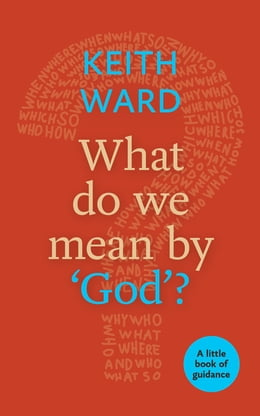 Book What Do We Mean By 'God'?: A Little Book of Guidance by Keith Ward