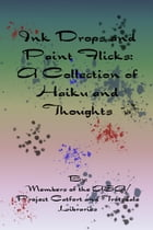 Ink Drops and Paint Drips: A Collection of Haiku and Thoughts