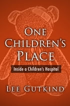 One Children's Place: Inside a Children's Hospital by Lee Gutkind