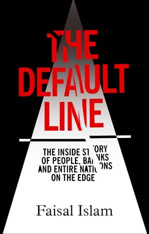 The Default Line The Inside Story of People,  Banks and Entire Nations on the Edge