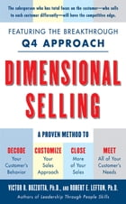 Dimensional Selling: Using the Breakthrough Q4 Approach to Close More Sales: Using the Breakthrough Q4 Approach to Close More Sales by Victor Buzzotta, Ph.D.