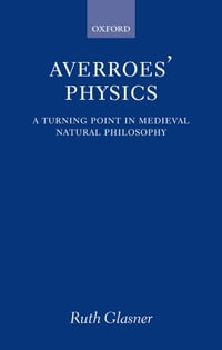 Averroes' Physics: A Turning Point in Medieval Natural Philosophy