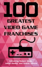 100 Greatest Video Game Franchises by Aubrie Adams