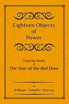 Eighteen Objects of Power by William Timothy Murray
